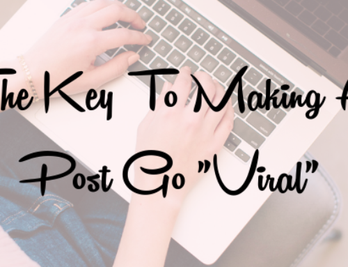 """The Key To Making A Post Go """"Viral"""""""